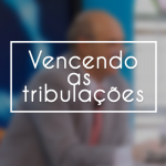 Vencendo as Tribulações
