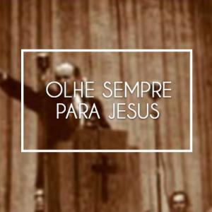 Olhe Sempre para Jesus