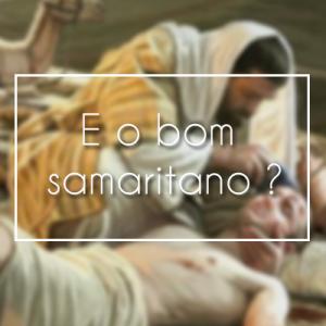 E o bom samaritano?